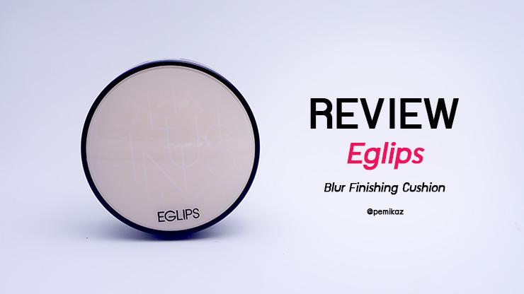 รีวิว Eglips Blur Finishing Cushion ผิว NC30 ใช้รอดไหม?