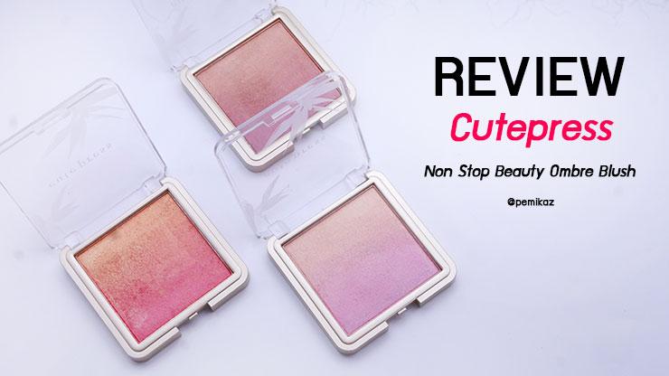รีวิว Cute Press Nonstop Beauty Ombre Blush กับสีที่เปมิเลือกแล้วปัง!
